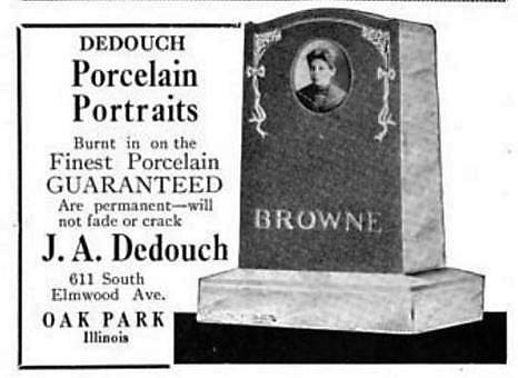 Manufacturer- J.A. Dedouch (611 South Elmwood Ave. Oak Park, Illinois) Advertisement for Porcelain Portraits for tombstones Burnt in on the Finest Porcelain, Guaranteed, Are permanen